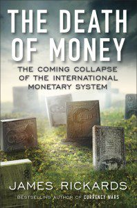 """Jim Rickards' New Book,""""The Death Of Money"""""""